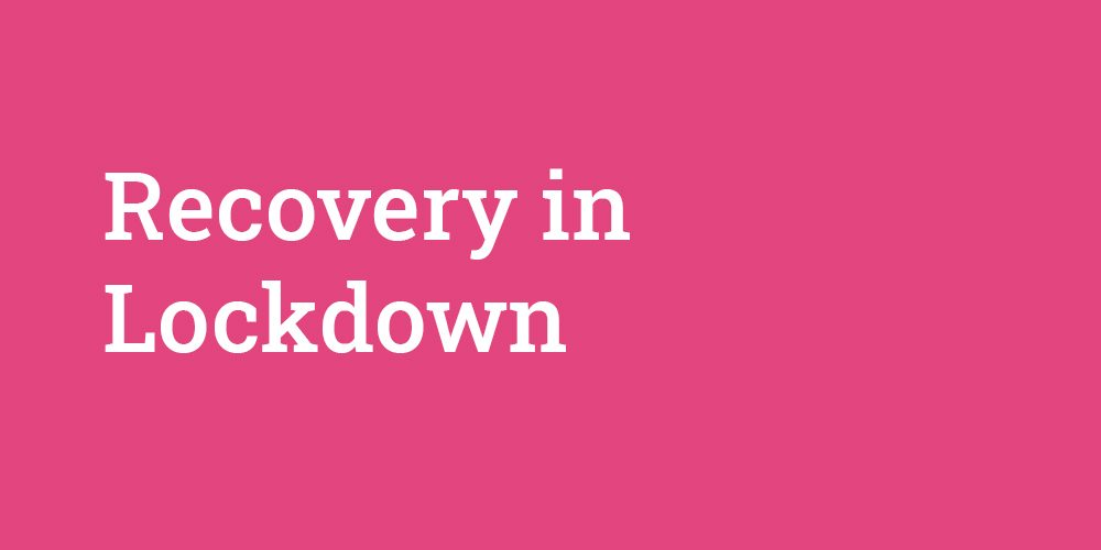 Recovery in Lockdown